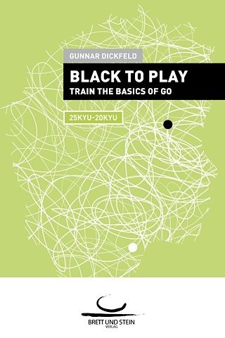 Black to Play! Train the Basics of Go (25-20 Kyu)