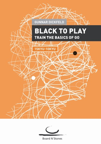 Black to Play! Train the Basics of Go (15-10 Kyu)